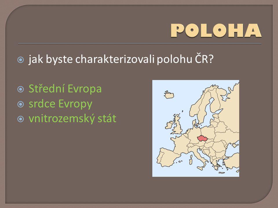  jak byste charakterizovali polohu ČR?  Střední Evropa  srdce Evropy  vnitrozemský stát