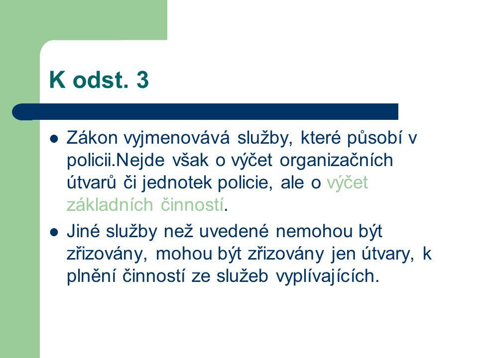 K odst. 3 Zákon vyjmenovává služby, které působí v policii.Nejde však o výčet organizačních útvarů či jednotek policie, ale o výčet základních činnost
