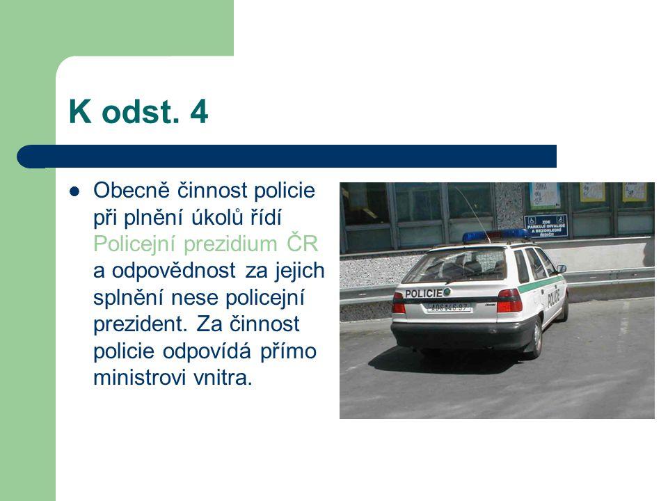 K odst. 4 Obecně činnost policie při plnění úkolů řídí Policejní prezidium ČR a odpovědnost za jejich splnění nese policejní prezident. Za činnost pol