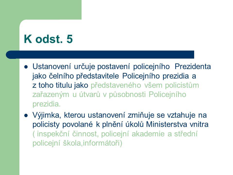 K odst. 5 Ustanovení určuje postavení policejního Prezidenta jako čelního představitele Policejního prezidia a z toho titulu jako představeného všem p