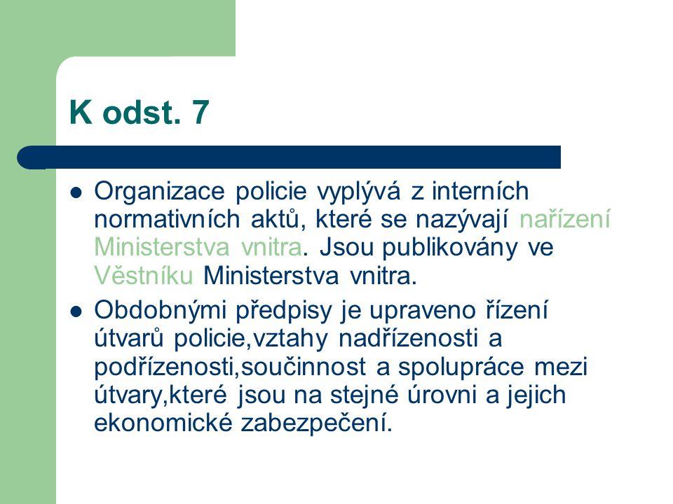 K odst. 7 Organizace policie vyplývá z interních normativních aktů, které se nazývají nařízení Ministerstva vnitra. Jsou publikovány ve Věstníku Minis