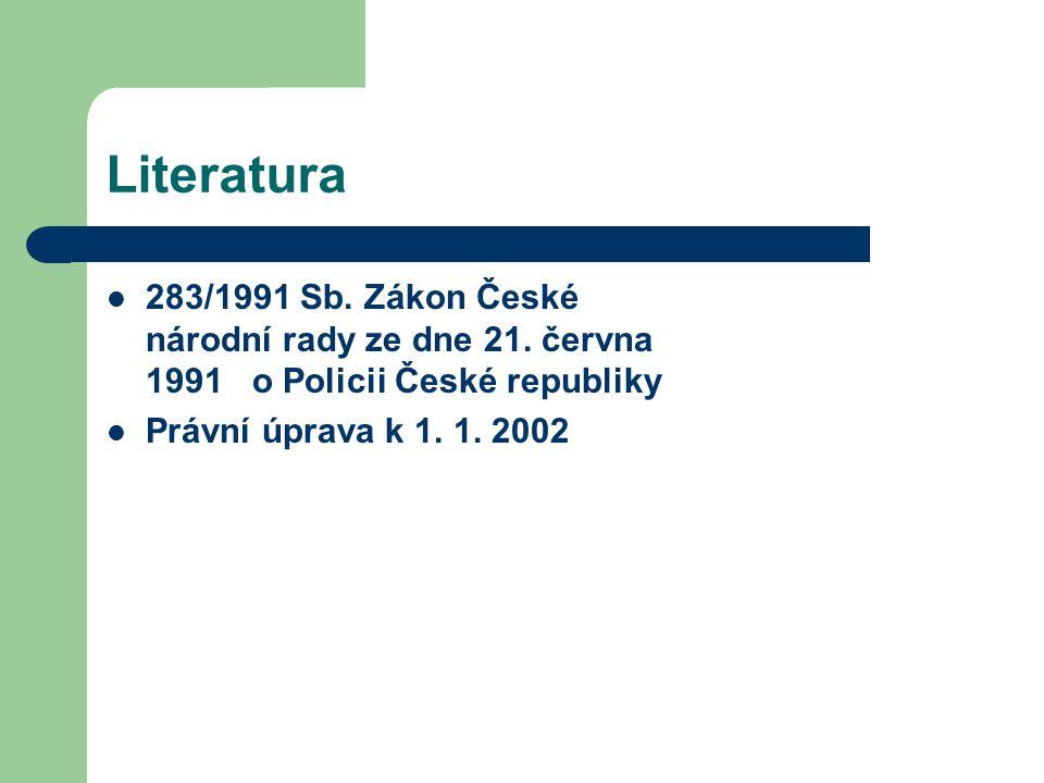 Literatura 283/1991 Sb. Zákon České národní rady ze dne 21. června 1991 o Policii České republiky Právní úprava k 1. 1. 2002
