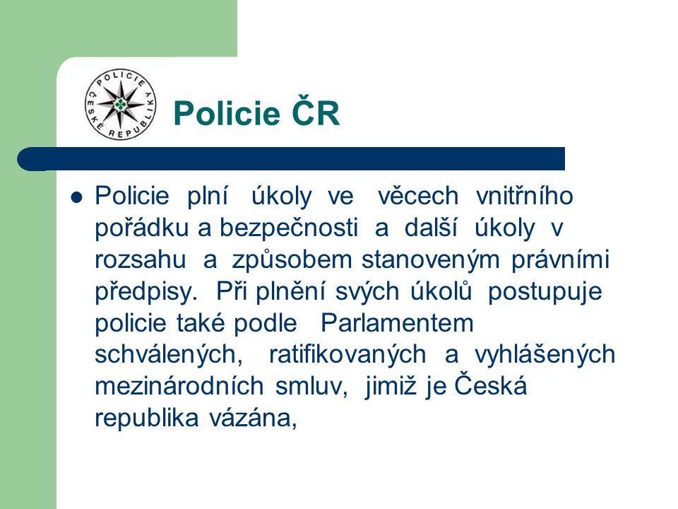 Policie ČR Policie plní úkoly ve věcech vnitřního pořádku a bezpečnosti a další úkoly v rozsahu a způsobem stanoveným právními předpisy. Při plnění sv