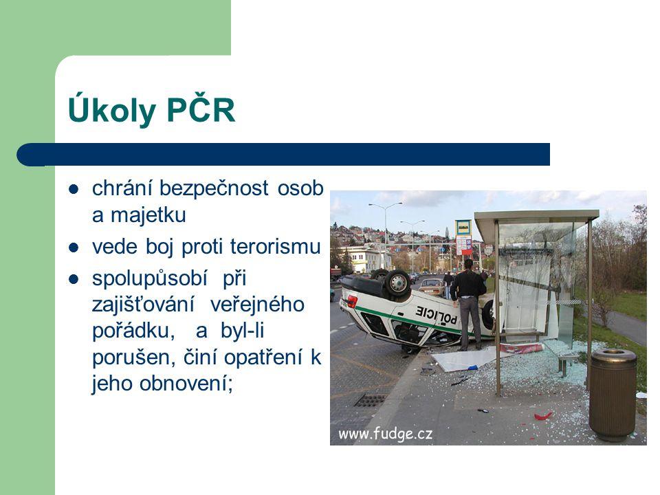 Úkoly PČR chrání bezpečnost osob a majetku vede boj proti terorismu spolupůsobí při zajišťování veřejného pořádku, a byl-li porušen, činí opatření k j