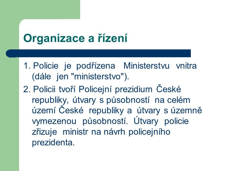 Organizace a řízení 1. Policie je podřízena Ministerstvu vnitra (dále jen