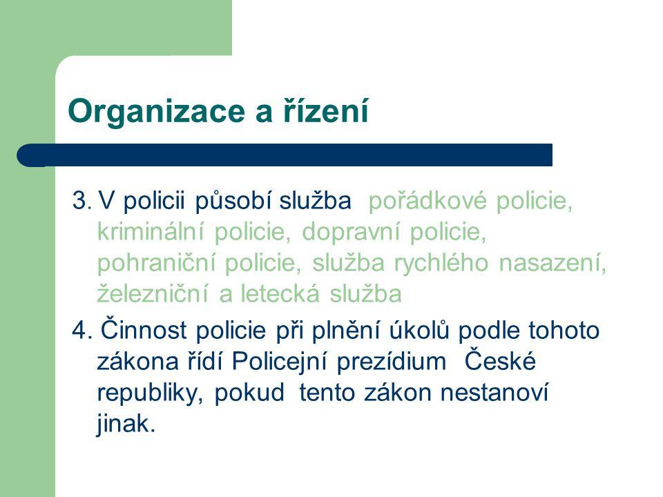 Organizace a řízení 3. V policii působí služba pořádkové policie, kriminální policie, dopravní policie, pohraniční policie, služba rychlého nasazení,