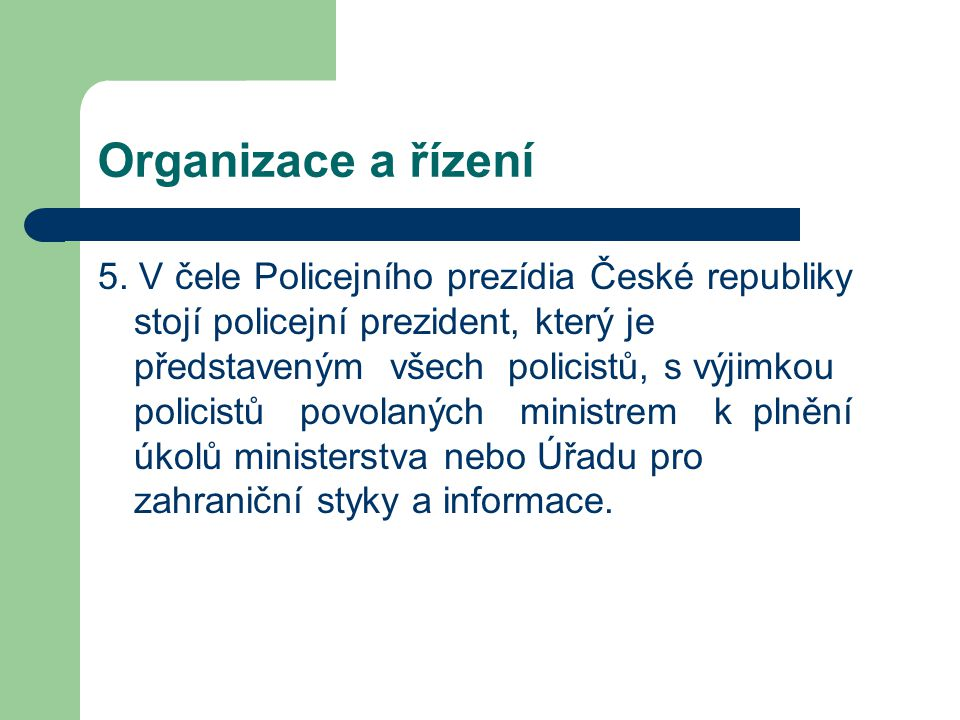 Organizace a řízení 5. V čele Policejního prezídia České republiky stojí policejní prezident, který je představeným všech policistů, s výjimkou polici