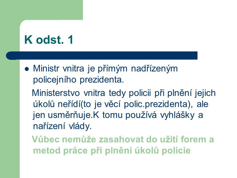 Ministr vnitra je přímým nadřízeným policejního prezidenta. Ministerstvo vnitra tedy policii při plnění jejich úkolů neřídí(to je věcí polic.prezident