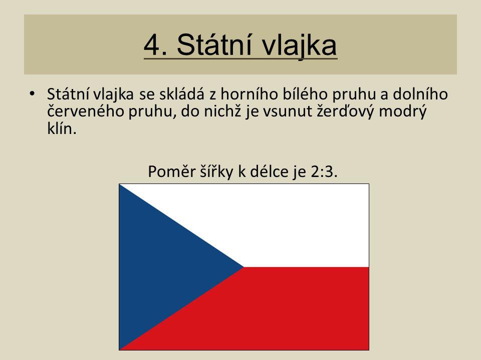 4. Státní vlajka Státní vlajka se skládá z horního bílého pruhu a dolního červeného pruhu, do nichž je vsunut žerďový modrý klín. Poměr šířky k délce