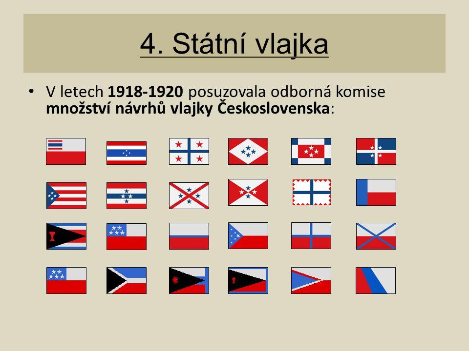 4. Státní vlajka V letech 1918-1920 posuzovala odborná komise množství návrhů vlajky Československa: