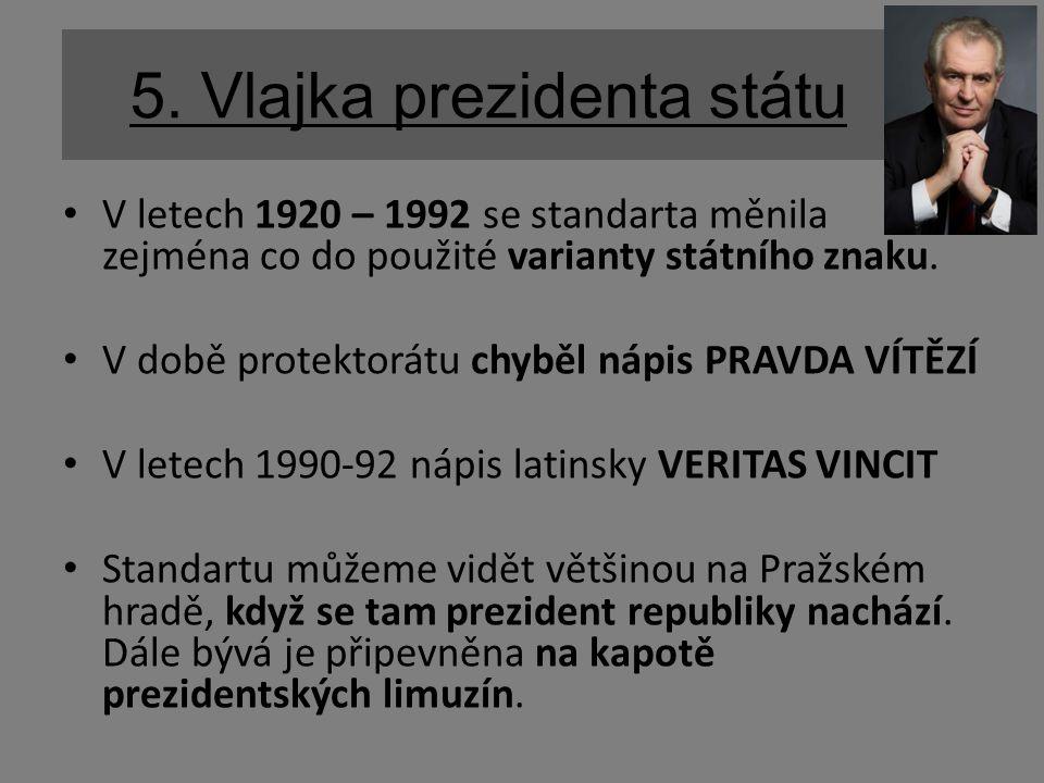 V letech 1920 – 1992 se standarta měnila zejména co do použité varianty státního znaku. V době protektorátu chyběl nápis PRAVDA VÍTĚZÍ V letech 1990-9