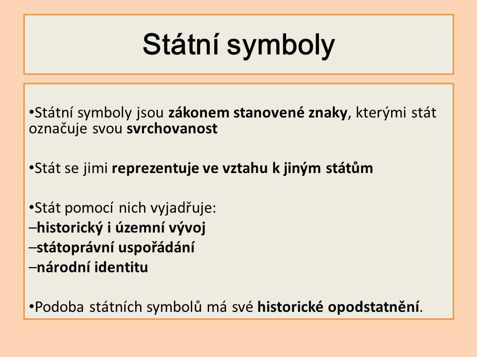 Státní symboly Státní symboly jsou zákonem stanovené znaky, kterými stát označuje svou svrchovanost Stát se jimi reprezentuje ve vztahu k jiným státům