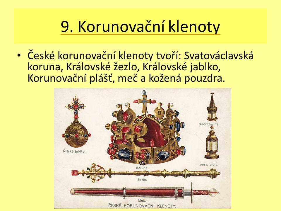 9. Korunovační klenoty České korunovační klenoty tvoří: Svatováclavská koruna, Královské žezlo, Královské jablko, Korunovační plášť, meč a kožená pouz