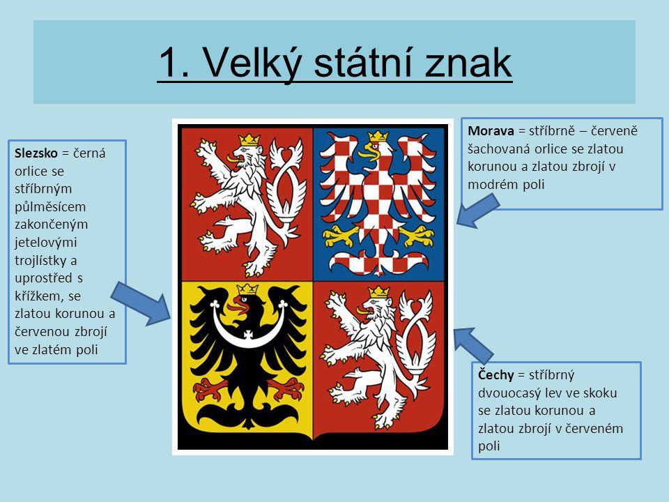 1. Velký státní znak Morava = stříbrně – červeně šachovaná orlice se zlatou korunou a zlatou zbrojí v modrém poli Čechy = stříbrný dvouocasý lev ve sk