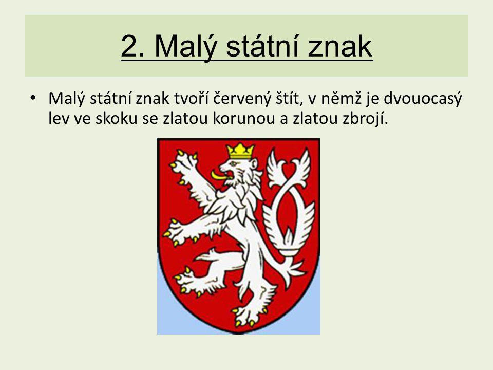 2. Malý státní znak Malý státní znak tvoří červený štít, v němž je dvouocasý lev ve skoku se zlatou korunou a zlatou zbrojí.