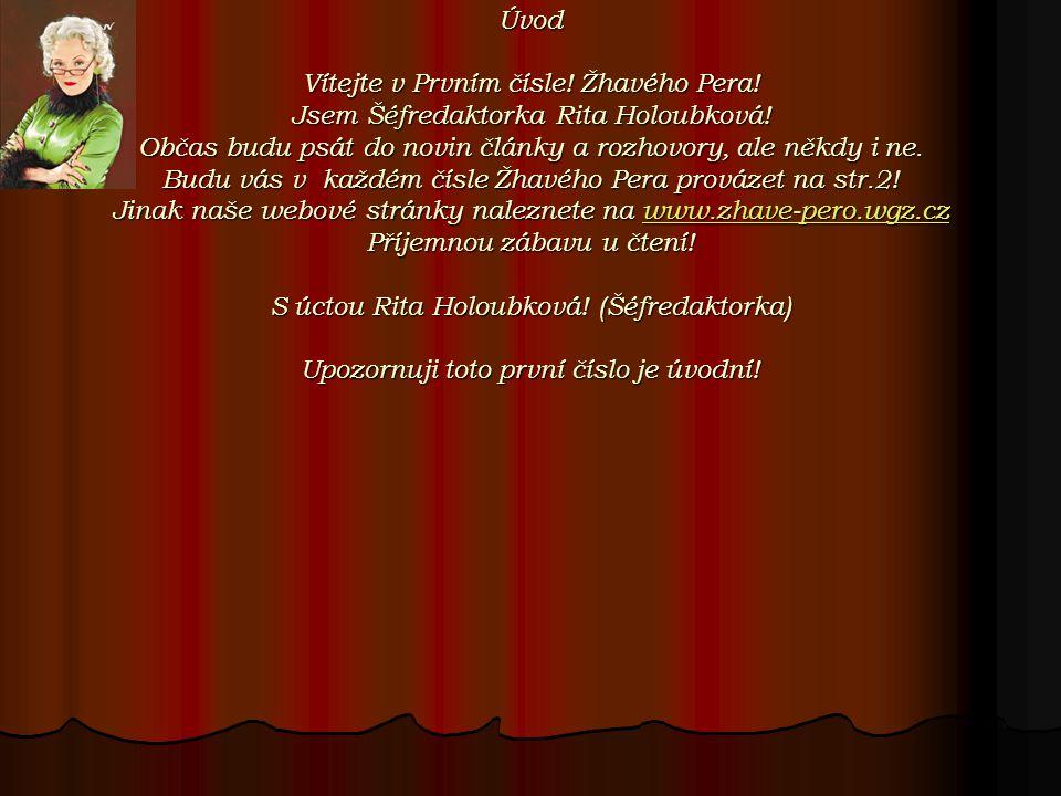 Úvod Vítejte v Prvním čísle. Žhavého Pera. Jsem Šéfredaktorka Rita Holoubková.