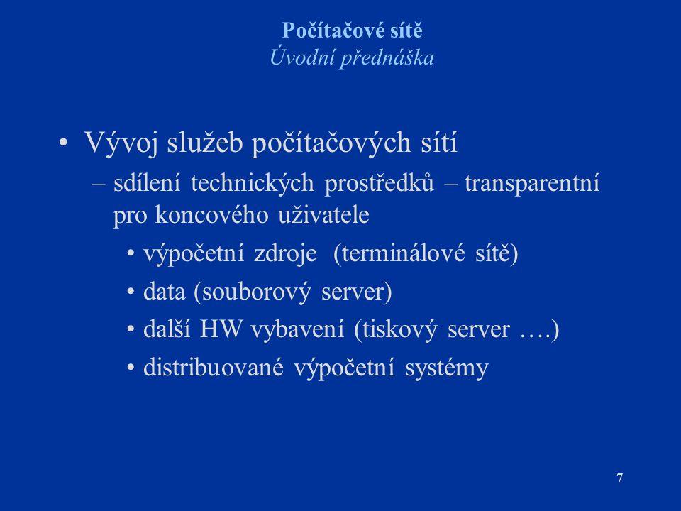 7 Počítačové sítě Úvodní přednáška Vývoj služeb počítačových sítí –sdílení technických prostředků – transparentní pro koncového uživatele výpočetní zd