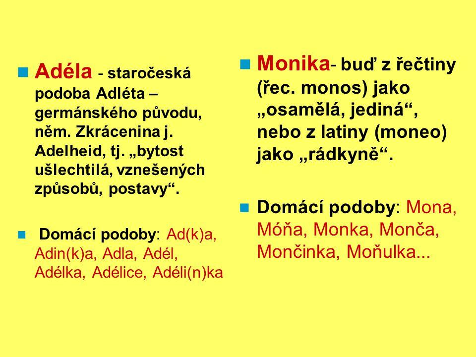 Adéla - staročeská podoba Adléta – germánského původu, něm.