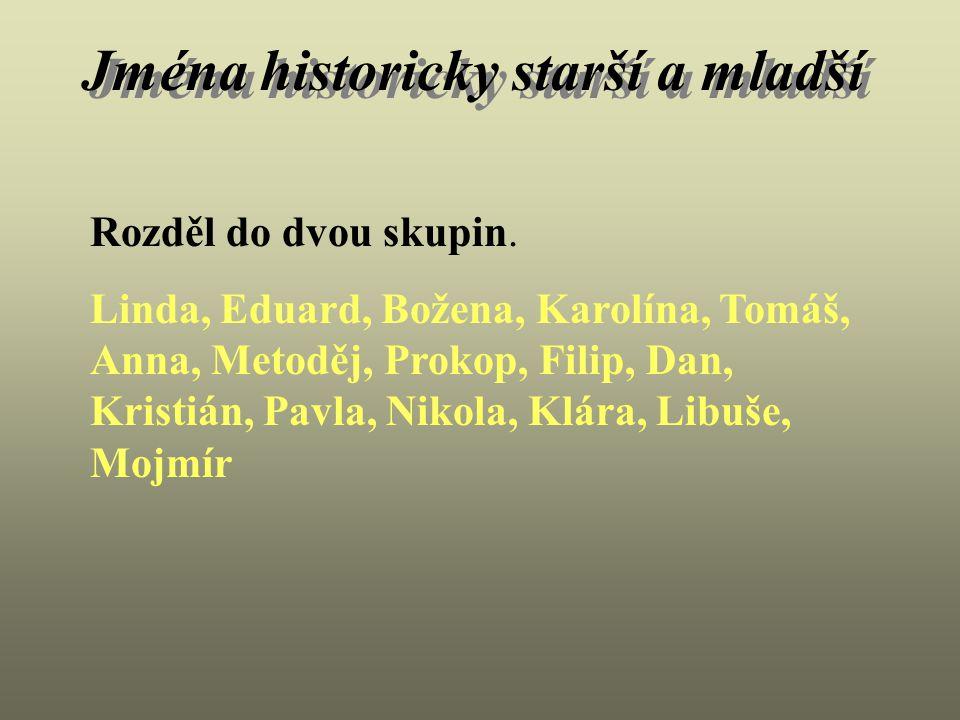 Jména historicky starší a mladší Rozděl do dvou skupin.