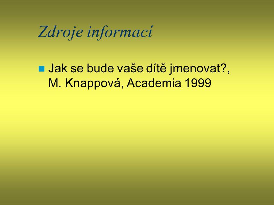 Zdroje informací Jak se bude vaše dítě jmenovat , M. Knappová, Academia 1999