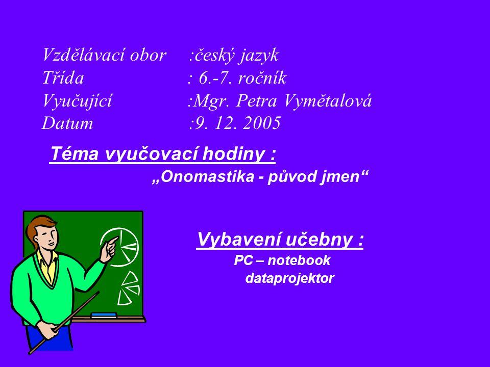 Vzdělávací obor:český jazyk Třída : 6.-7. ročník Vyučující :Mgr.