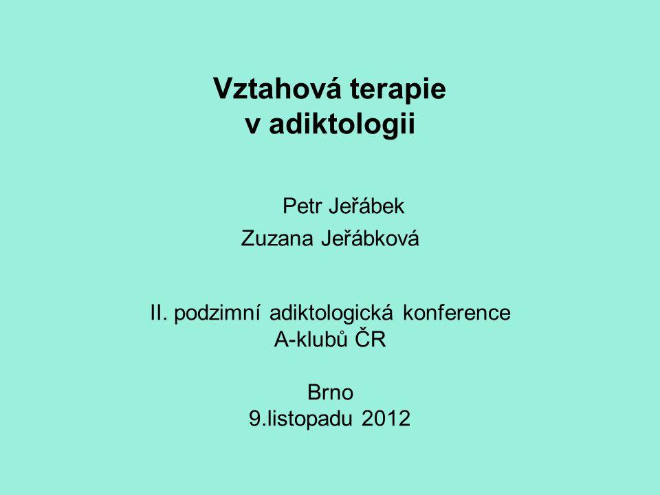 Vztahová terapie v adiktologii Petr Jeřábek Zuzana Jeřábková II.