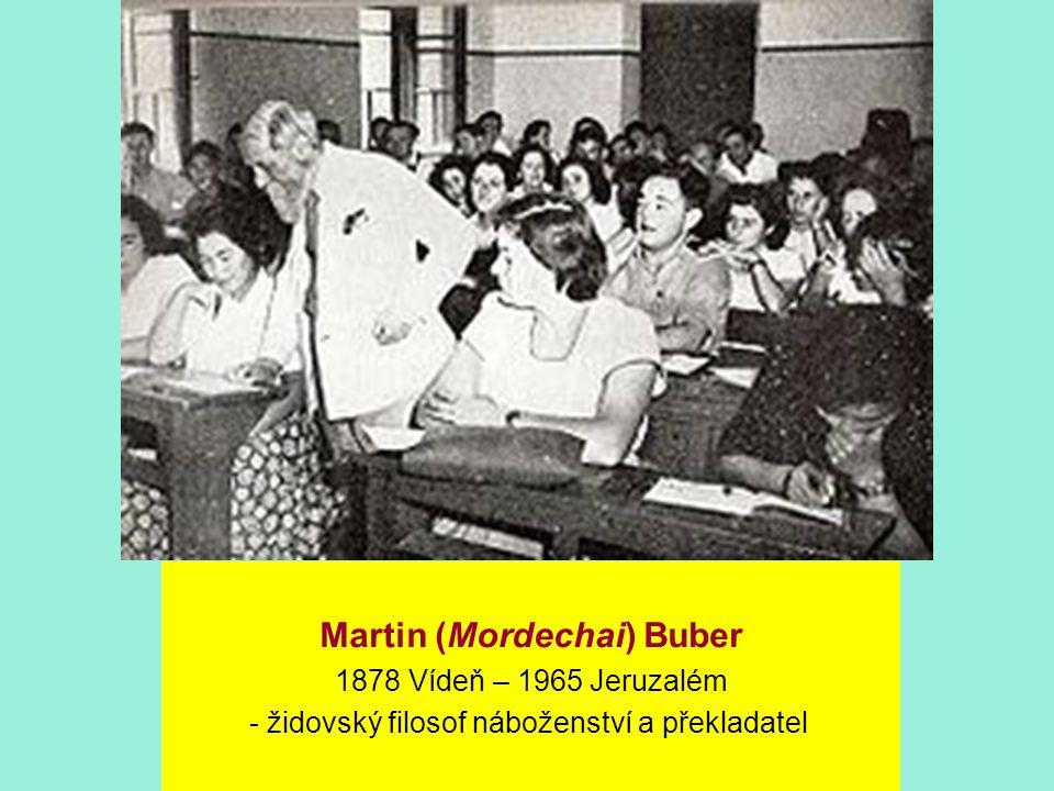 Martin (Mordechai) Buber 1878 Vídeň – 1965 Jeruzalém - židovský filosof náboženství a překladatel