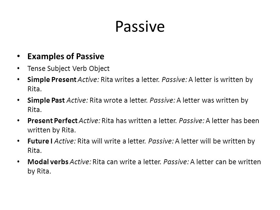 Passive Examples of Passive Tense Subject Verb Object Simple Present Active: Rita writes a letter.