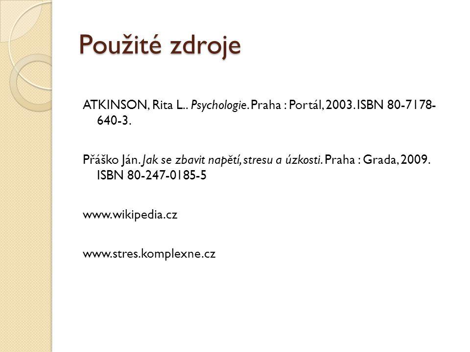 Použité zdroje ATKINSON, Rita L.. Psychologie. Praha : Portál, 2003. ISBN 80-7178- 640-3. Přáško Ján. Jak se zbavit napětí, stresu a úzkosti. Praha :