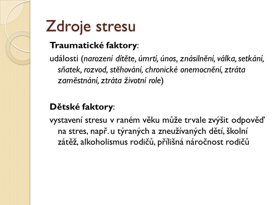 Zdroje stresu Traumatické faktory: události (narození dítěte, úmrtí, únos, znásilnění, válka, setkání, sňatek, rozvod, stěhování, chronické onemocnění