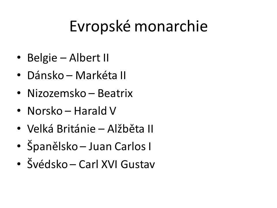 Evropské monarchie Belgie – Albert II Dánsko – Markéta II Nizozemsko – Beatrix Norsko – Harald V Velká Británie – Alžběta II Španělsko – Juan Carlos I Švédsko – Carl XVI Gustav