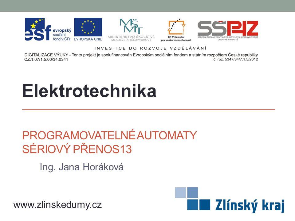 PROGRAMOVATELNÉ AUTOMATY SÉRIOVÝ PŘENOS13 Ing. Jana Horáková Elektrotechnika www.zlinskedumy.cz