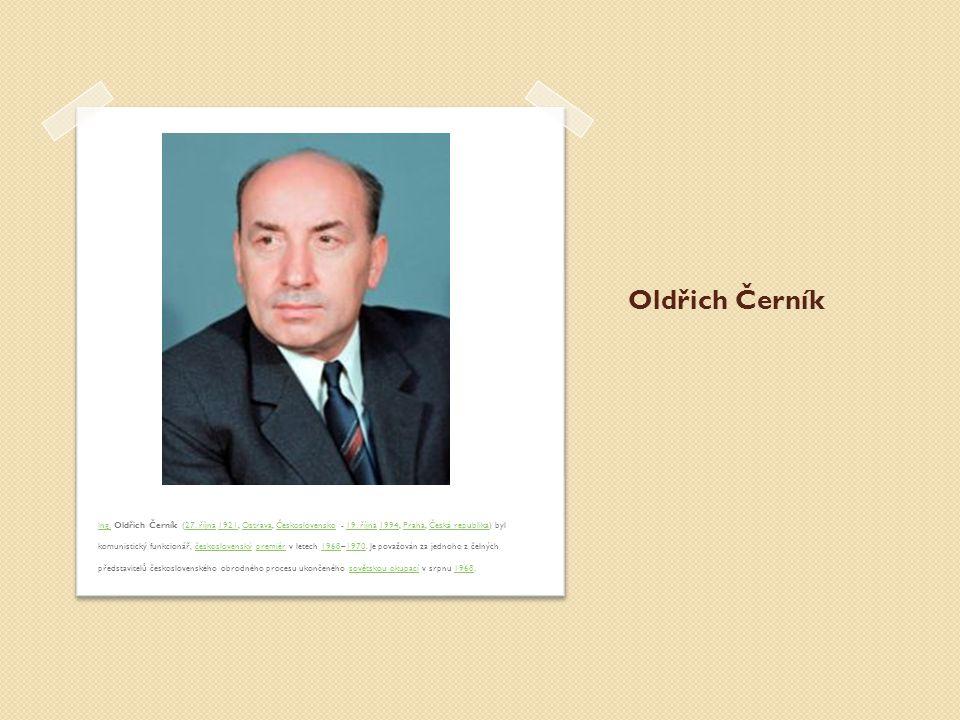 Oldřich Černík Ing.Ing. Oldřich Černík (27. října 1921, Ostrava, Československo - 19. října 1994, Praha, Česká republika) byl komunistický funkcionář,