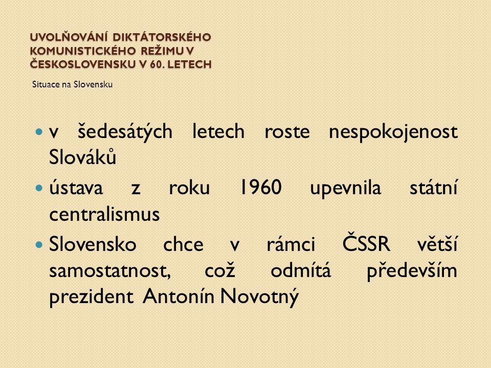 UVOLŇOVÁNÍ DIKTÁTORSKÉHO KOMUNISTICKÉHO REŽIMU V ČESKOSLOVENSKU V 60. LETECH Situace na Slovensku v šedesátých letech roste nespokojenost Slováků ústa