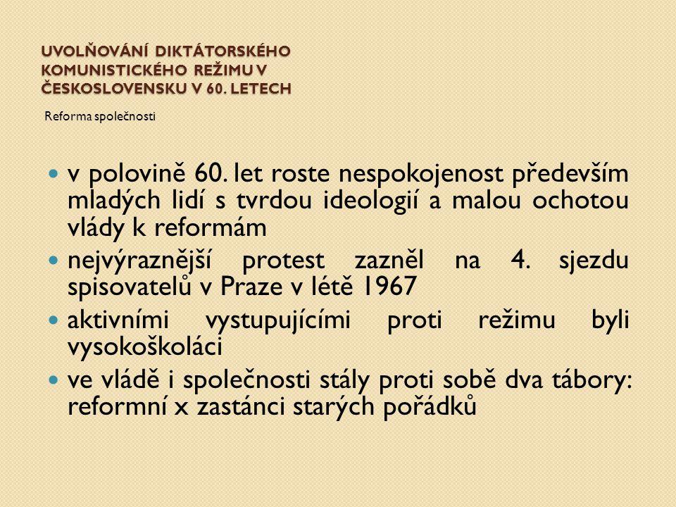 UVOLŇOVÁNÍ DIKTÁTORSKÉHO KOMUNISTICKÉHO REŽIMU V ČESKOSLOVENSKU V 60. LETECH Reforma společnosti v polovině 60. let roste nespokojenost především mlad