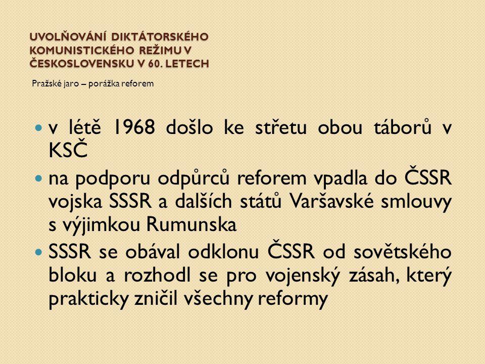 UVOLŇOVÁNÍ DIKTÁTORSKÉHO KOMUNISTICKÉHO REŽIMU V ČESKOSLOVENSKU V 60. LETECH Pražské jaro – porážka reforem v létě 1968 došlo ke střetu obou táborů v