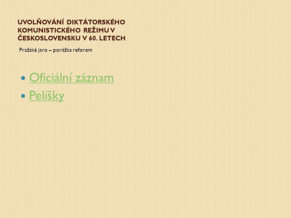 UVOLŇOVÁNÍ DIKTÁTORSKÉHO KOMUNISTICKÉHO REŽIMU V ČESKOSLOVENSKU V 60. LETECH Pražské jaro – porážka reforem Oficiální záznam Pelíšky