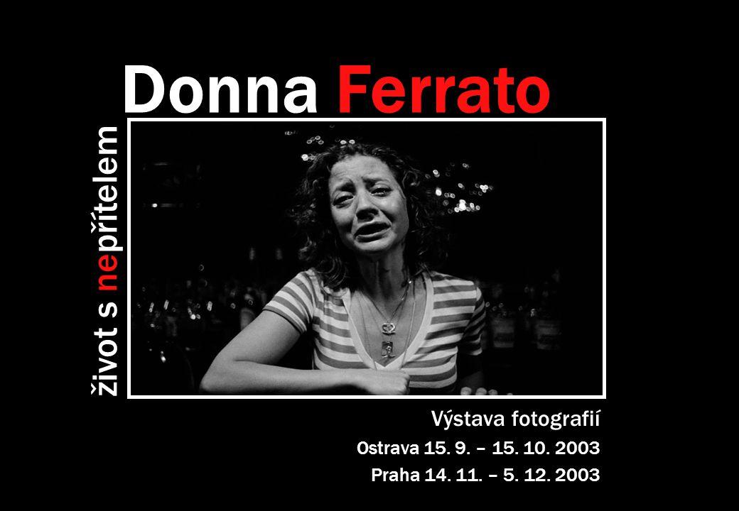 Výstava fotografií Ostrava 15. 9. – 15. 10. 2003 Praha 14. 11. – 5. 12. 2003 Donna Ferrato život s nepřítelem