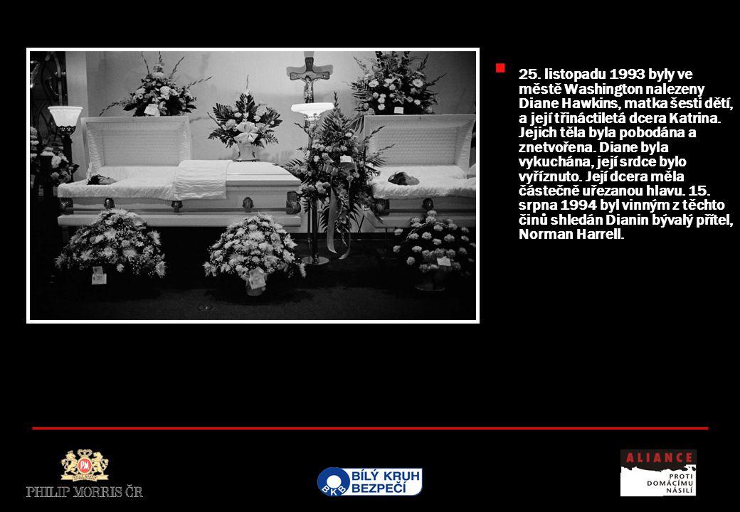  25. listopadu 1993 byly ve městě Washington nalezeny Diane Hawkins, matka šesti dětí, a její třináctiletá dcera Katrina. Jejich těla byla pobodána a