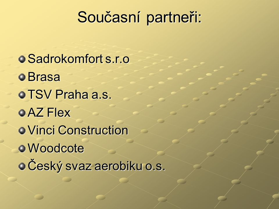 Současní partneři: Sadrokomfort s.r.o Brasa TSV Praha a.s. AZ Flex Vinci Construction Woodcote Český svaz aerobiku o.s.
