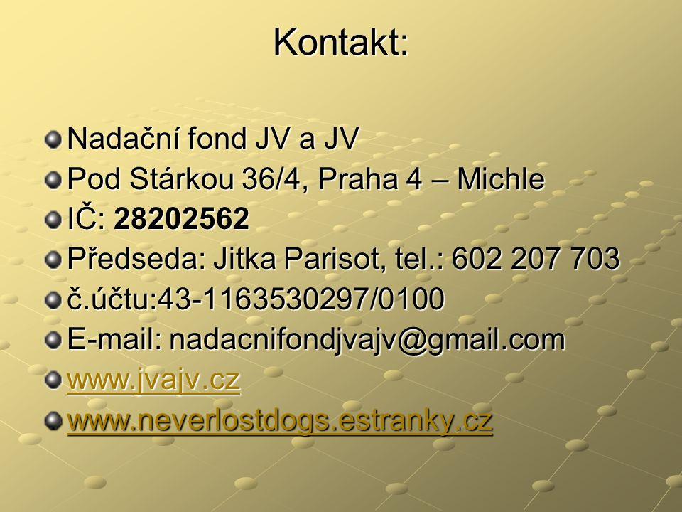 Kontakt: Nadační fond JV a JV Pod Stárkou 36/4, Praha 4 – Michle IČ: 28202562 Předseda: Jitka Parisot, tel.: 602 207 703 č.účtu:43-1163530297/0100 E-mail: nadacnifondjvajv@gmail.com www.jvajv.cz www.neverlostdogs.estranky.cz