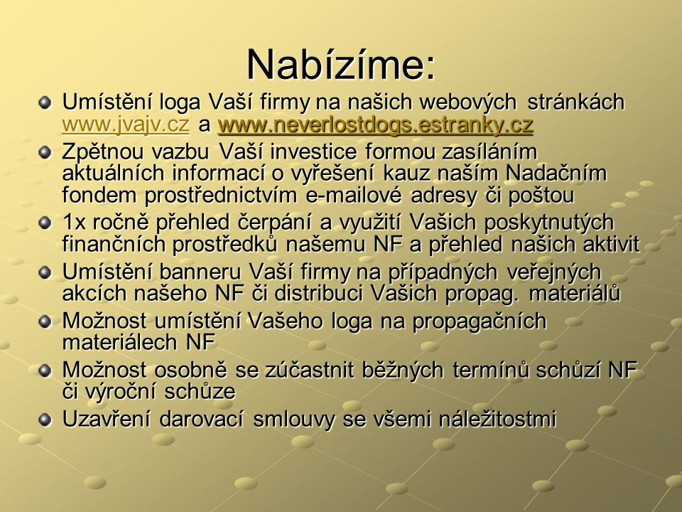 Nabízíme: Umístění loga Vaší firmy na našich webových stránkách www.jvajv.cz a www.neverlostdogs.estranky.cz www.jvajv.cz Zpětnou vazbu Vaší investice