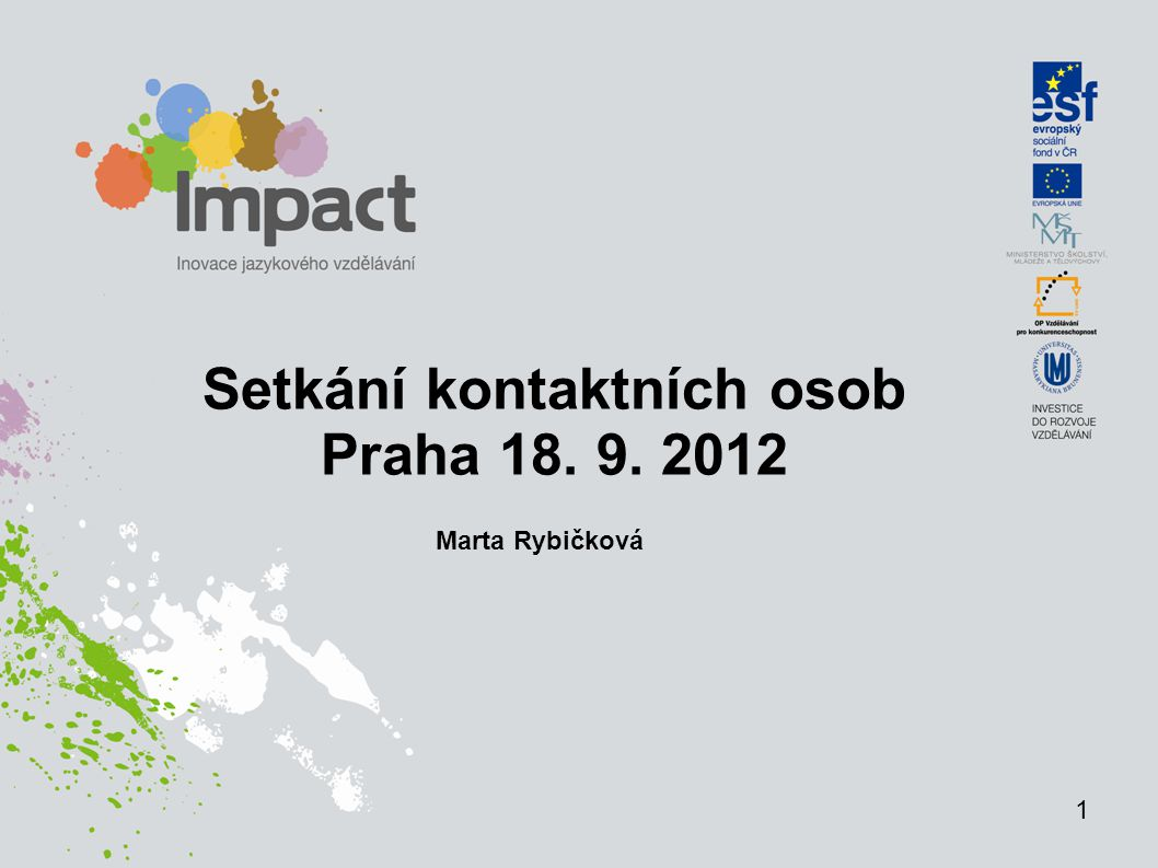 Setkání kontaktních osob Praha 18. 9. 2012 1 Marta Rybičková