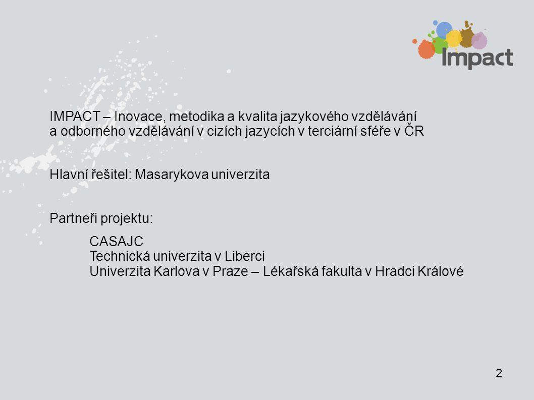 2 IMPACT – Inovace, metodika a kvalita jazykového vzdělávání a odborného vzdělávání v cizích jazycích v terciární sféře v ČR Hlavní řešitel: Masarykov