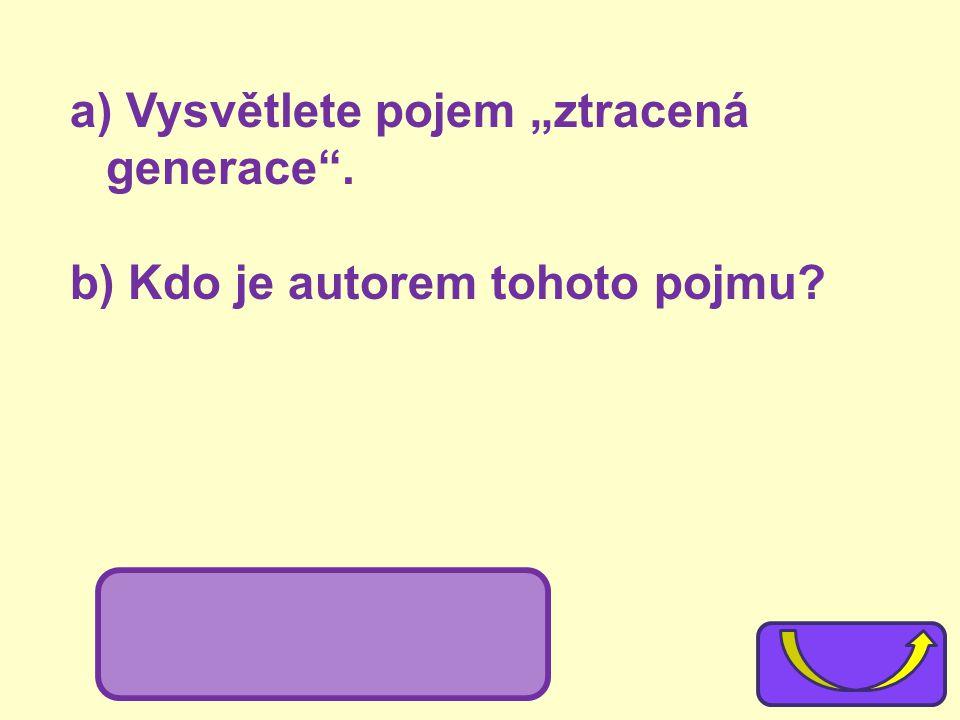 """a) Vysvětlete pojem """"ztracená generace"""". b) Kdo je autorem tohoto pojmu? b) Gertruda Steinová"""