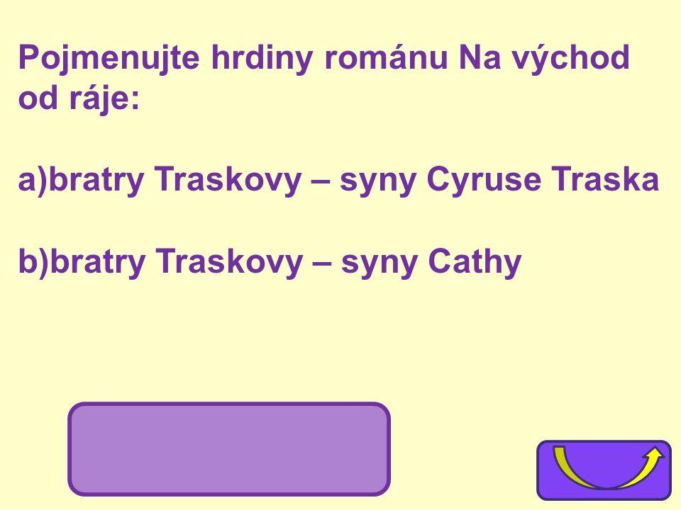 Pojmenujte hrdiny románu Na východ od ráje: a)bratry Traskovy – syny Cyruse Traska b)bratry Traskovy – syny Cathy a)Adam a Charles b)Aaron a Caleb