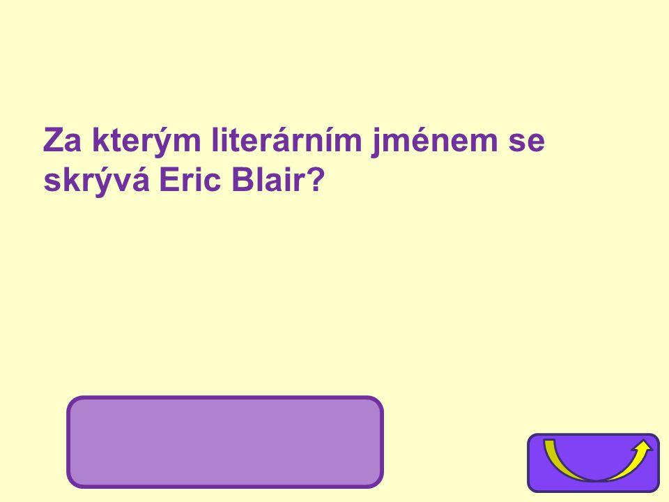 Za kterým literárním jménem se skrývá Eric Blair? George Orwell
