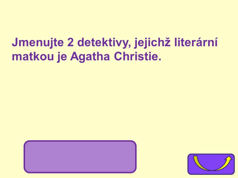 Jmenujte 2 detektivy, jejichž literární matkou je Agatha Christie. Hercule Poirot, slečna Marplová