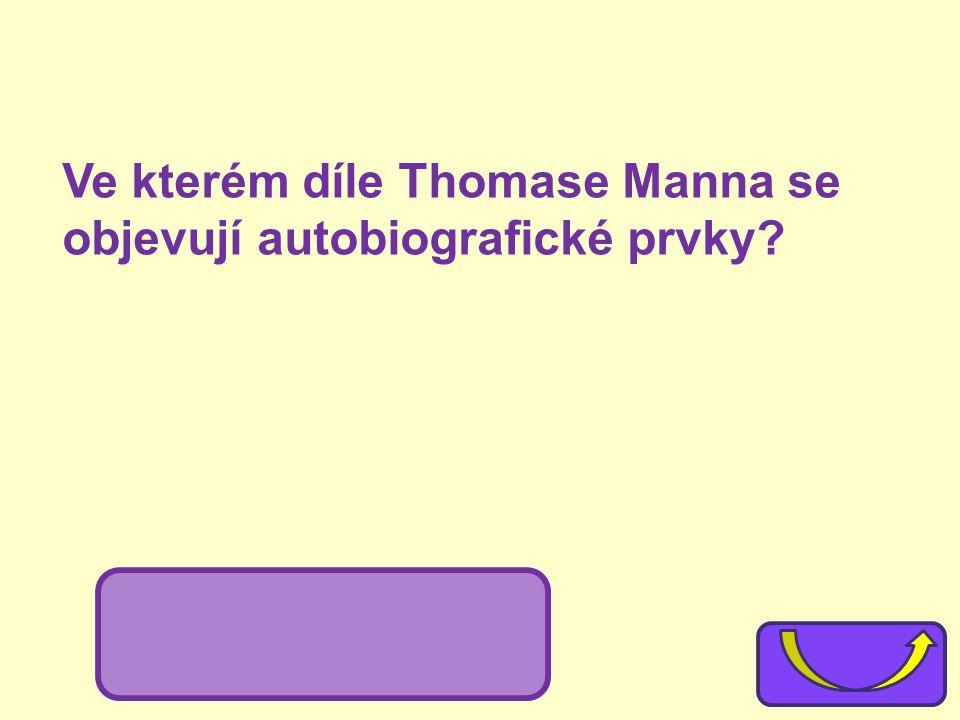 Ve kterém díle Thomase Manna se objevují autobiografické prvky? Buddenbrookovi (event. Smrt v Benátkách)