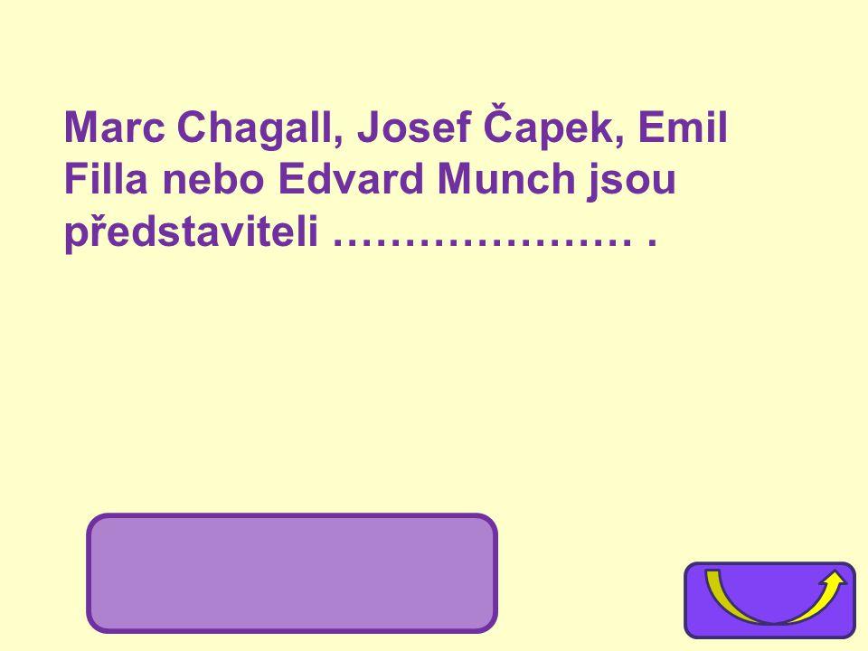 Marc Chagall, Josef Čapek, Emil Filla nebo Edvard Munch jsou představiteli …………………. expresionismus